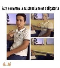 Meme Este - este semestre la asistencia no es obligatoria meme on me me