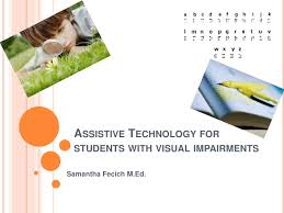 Assistive Technology For Blindness And Low Vision Assistive Technology For Students With Visual Impairments