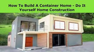 build a container home do it yourself home construction video