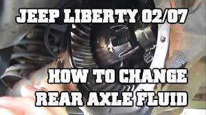 how to change the rear axle fluid on a 2002 2007 jeep liberty