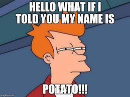 What If I Told You Potato Meme - futurama fry meme imgflip