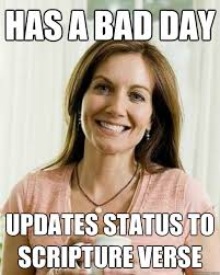 Super Mom Meme - has a bad day updates status to scripture verse annoying