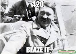 420 Blaze It Meme - 420 blaze it meme nice guy hitler 13587 memeshappen