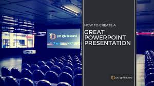 How To Create A Great Powerpoint Presentation Pro Light Sound Great Power Point
