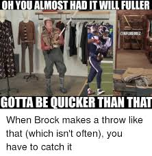 You Almost Had It Meme - oh you almost had it will fuller memez gotta be quicker than that