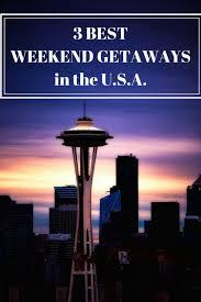 best weekend getaways in the u s a