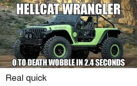 Meme Wrangler - hellcat wrangler oto death wobble in 24 seconds real quick death