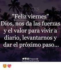 imagenes feliz viernes facebook es feliz viernes f misfrasesok dios nos da las fuerzas y el valor