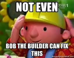 Bob The Builder Memes - not even bob the builder can fix this shocked bob the builder