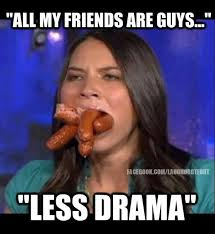 Memes About Friends - all my friends are guys adult meme