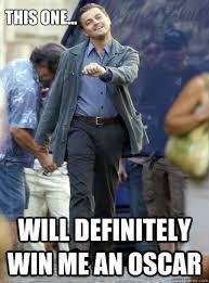 Leo Oscar Meme - will definitely win me an oscar this one leo strut quickmeme