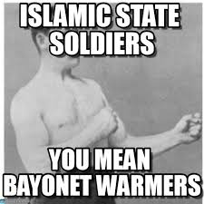 Manly Man Meme - islamic state soldiers overly manly man meme on memegen