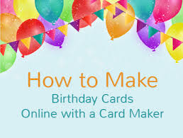 how to create birthday cards online birthday card easy make your