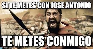 Antonio Meme - si te metes con jose antonio sparta leonidas meme on memegen