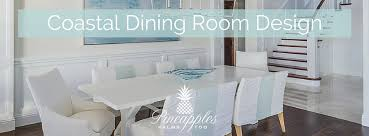 coastal dining room sets coastal interior design guide pineapples palms