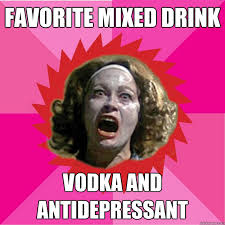 Psycho Meme - favorite mixed drink vodka and antidepressant psycho mom quickmeme