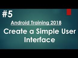 tutorial android user android tutorial 2018 05 create a simple user interface youtube