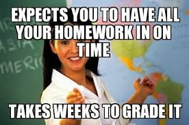 Homework Meme - unhelpful highschool teacher weeks to grade homework funny meme