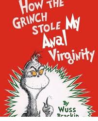 Grinch Meme - how the grinch stole virgivity by wuss brackin the grinch meme