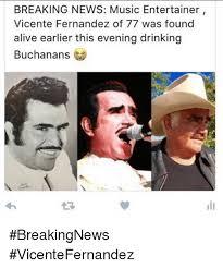 Vicente Fernandez Memes - breaking news music entertainer vicente fernandez of 77 was found