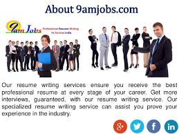 Best Resume Writing Services India by Choose Resume Writing Service At 9amjobs Com