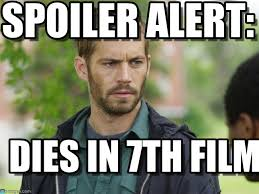 Walker Meme - spoiler alert paul walker meme on memegen