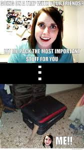 Sexy Girlfriend Meme - overly attached girlfriend helps you pack weknowmemes