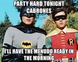 Meme Party Hard - party hard tonight cabrones i ll have the menudo ready in the