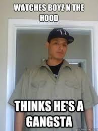 Funny Hood Memes - watches boyz n the hood thinks he s a gangsta bad ass dirty