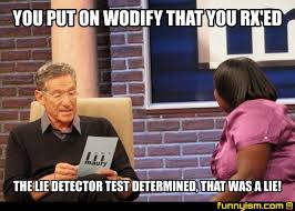 That Was A Lie Meme - you put on wodify that you rx ed the lie detector test determined