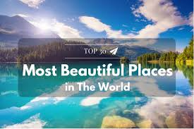 beautiful places the 30 most beautiful places in the world sky we fly
