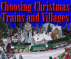 christmas villages choosing christmas trains and villages