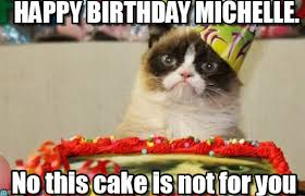 Cat Happy Birthday Meme - happy birthday michelle grumpy cat birthday meme on memegen