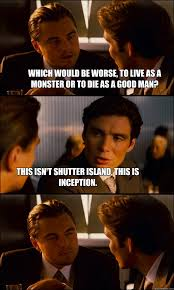 Shutter Island Meme - which would be worse to live as a monster or to die as a good man