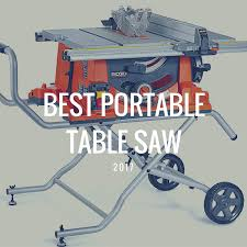 Best Portable Table Saws by Best Portable Table Saw 2017 Saw Specialists