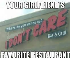 Funny Restaurant Memes - your girlfriends favorite restaurant
