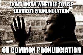 Correct Pronunciation Of Meme - image 321992 over educated problems know your meme