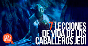 111 Lecciones Que La Vida 7 Lecciones De Vida De Los Caballeros Jedi Ideas Que Ayudan