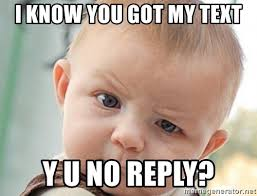 Y U No Reply Meme - i know you got my text y u no reply mean ass baby meme generator