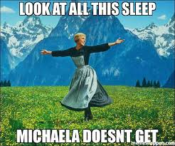 Michaela Meme - look at all this sleep michaela doesnt get meme sound of music