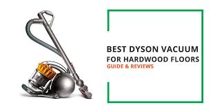 Dyson Vaccum Reviews Best Dyson Vacuum For Hardwood Floors Guide And Reviews