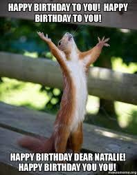 Natalie Meme - happy birthday to you happy birthday to you happy birthday dear