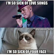 Grumpy Cat Meme Love - imso sick of love songs grumpy cat lyrics im sosickofyour face