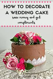 How To Decorate a Wedding Cake Save Money and Get pliments