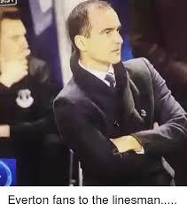 Everton Memes - everton fans to the linesman everton meme on sizzle