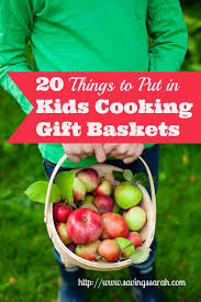 20 things to put in kids cooking gift baskets earning and saving