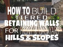Backyard Hill Landscaping Ideas How To Build Tiered Retaining Walls For Front U0026 Backyard Hills And