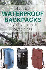 Most Rugged Backpack The Best Waterproof Backpacks For Travel U0026 Outdoors 2017