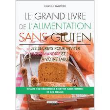 cuisine sans gluten livre ma bible de l alimentation sans gluten livre maternité et