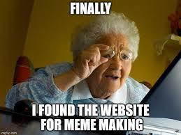 Meme Making Website - grandma finds the internet meme imgflip